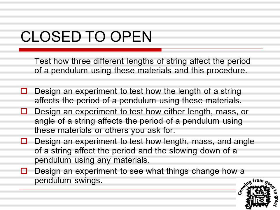 CLOSED TO OPEN Test how three different lengths of string affect the period of a pendulum using these materials and this procedure.
