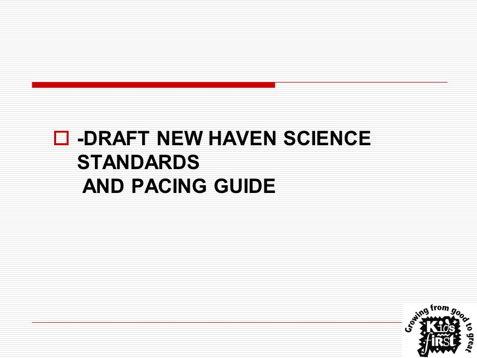  -DRAFT NEW HAVEN SCIENCE STANDARDS AND PACING GUIDE