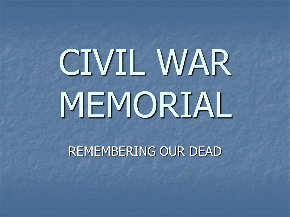 CIVIL WAR MEMORIAL REMEMBERING OUR DEAD