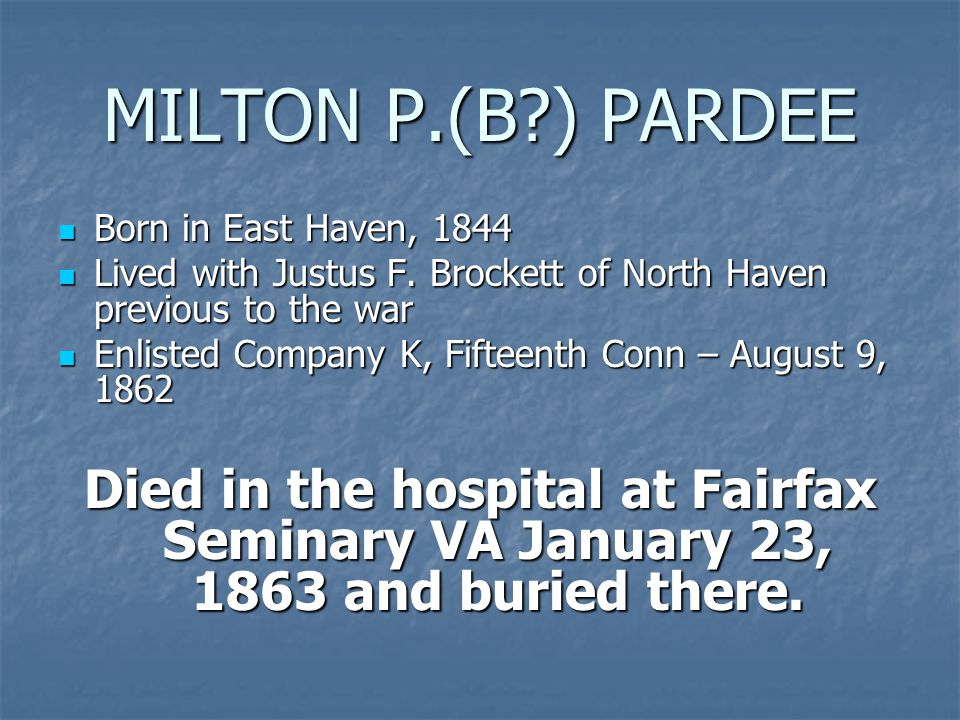 MILTON P.(B ) PARDEE Born in East Haven, 1844 Born in East Haven, 1844 Lived with Justus F.