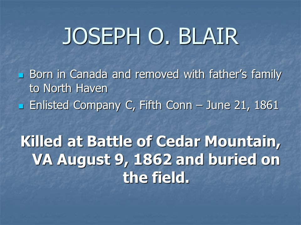 JOSEPH O. BLAIR Born in Canada and removed with father's family to North Haven Born in Canada and removed with father's family to North Haven Enlisted