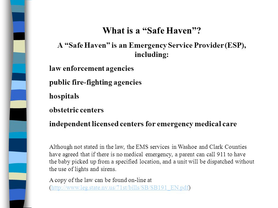 "What is a ""Safe Haven""? A ""Safe Haven"" is an Emergency Service Provider (ESP), including: law enforcement agencies public fire-fighting agencies hospi"