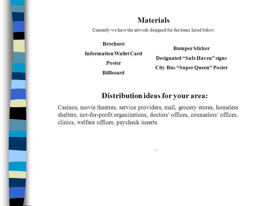 Materials Currently we have the artwork designed for the items listed below. Distribution ideas for your area: Casinos, movie theatres, service provid