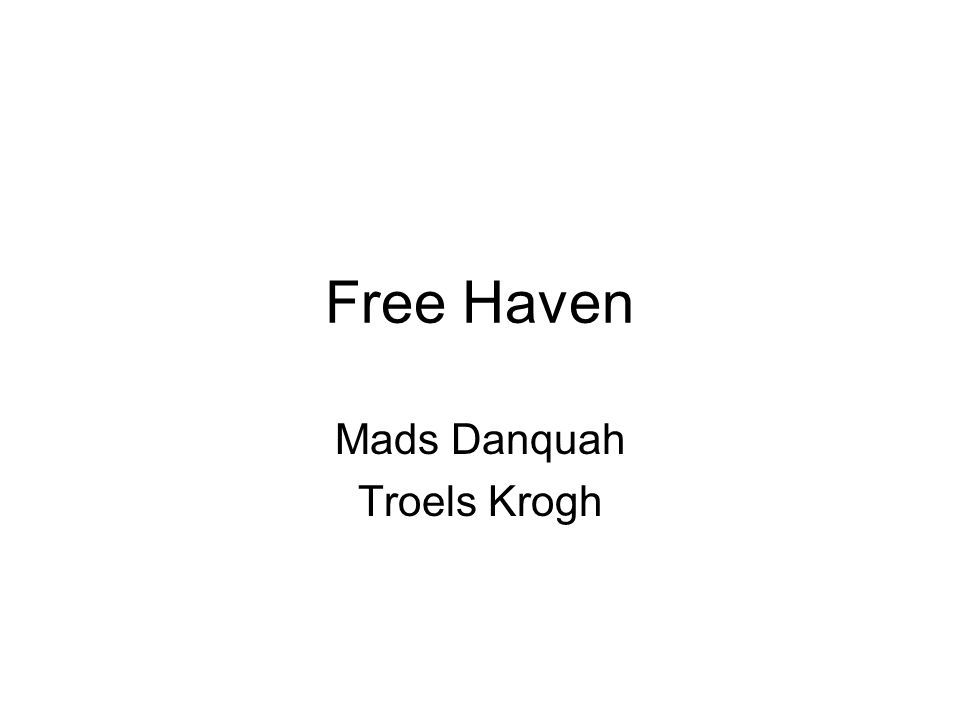 Free Haven Mads Danquah Troels Krogh