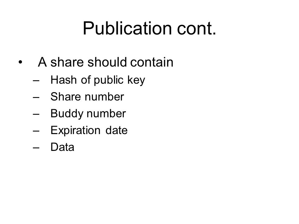 A share should contain –Hash of public key –Share number –Buddy number –Expiration date –Data