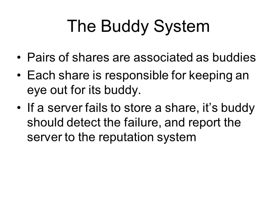 The Buddy System Pairs of shares are associated as buddies Each share is responsible for keeping an eye out for its buddy.