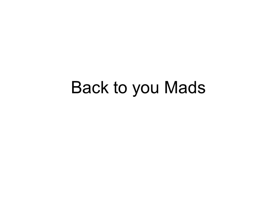 Back to you Mads