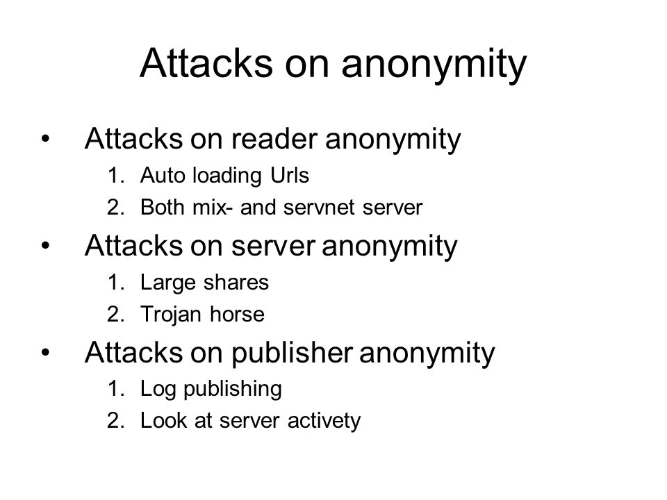 Attacks on anonymity Attacks on reader anonymity 1.Auto loading Urls 2.Both mix- and servnet server Attacks on server anonymity 1.Large shares 2.Trojan horse Attacks on publisher anonymity 1.Log publishing 2.Look at server activety