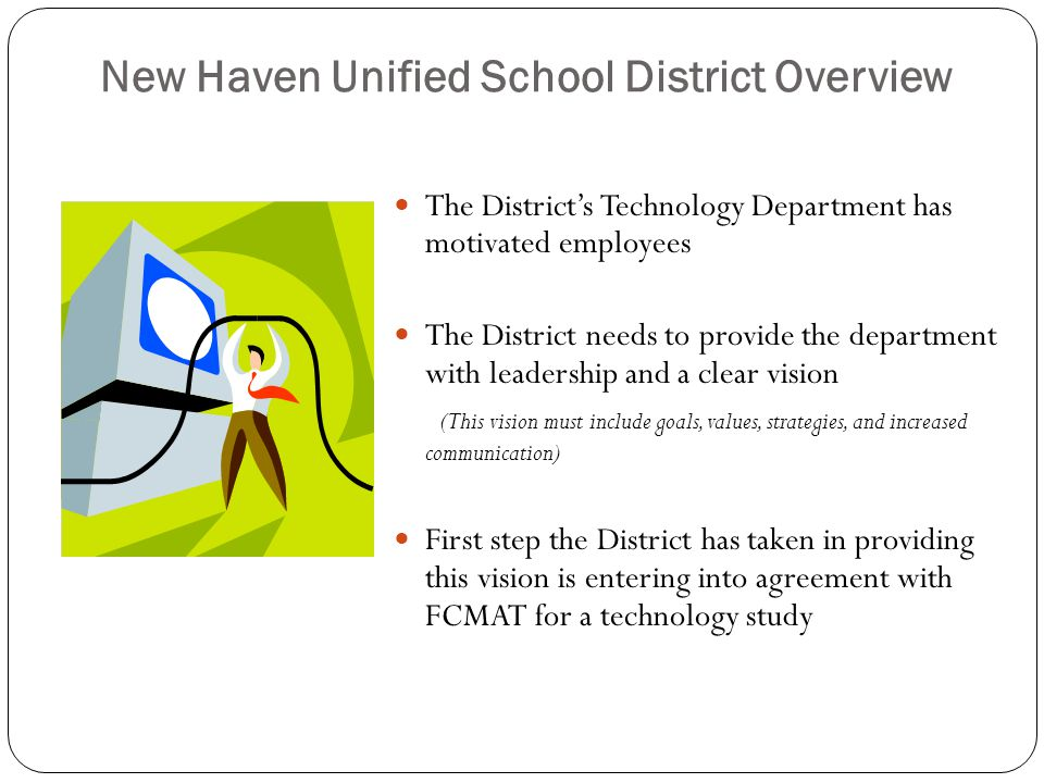 New Haven Unified School District Overview The District's Technology Department has motivated employees The District needs to provide the department w