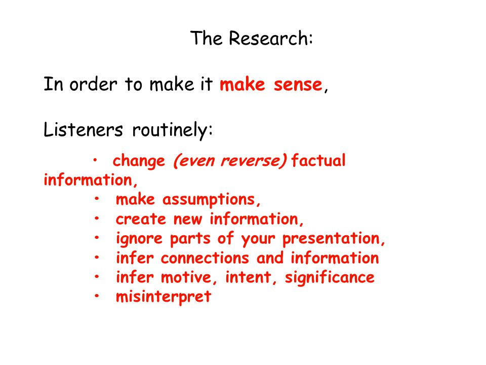 The Research: In order to make it make sense, Listeners routinely: change (even reverse) factual information, make assumptions, create new information
