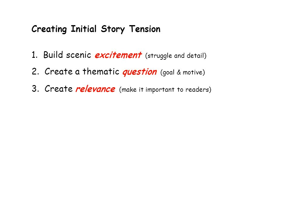 Creating Initial Story Tension 1. Build scenic excitement (struggle and detail) 2.