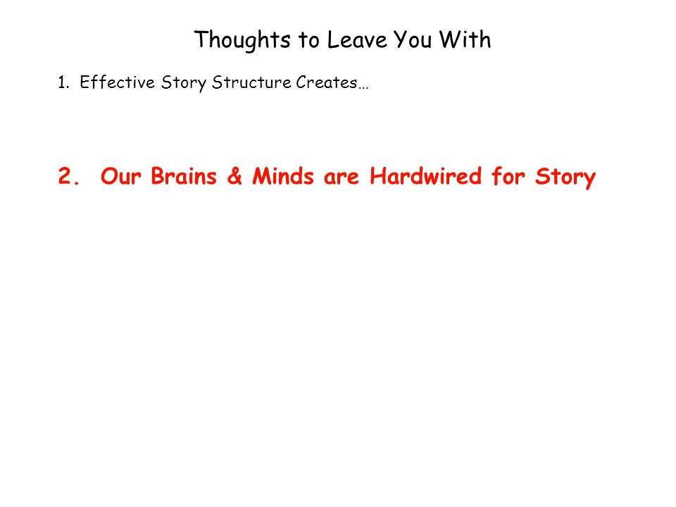 Thoughts to Leave You With 1. Effective Story Structure Creates… 2.