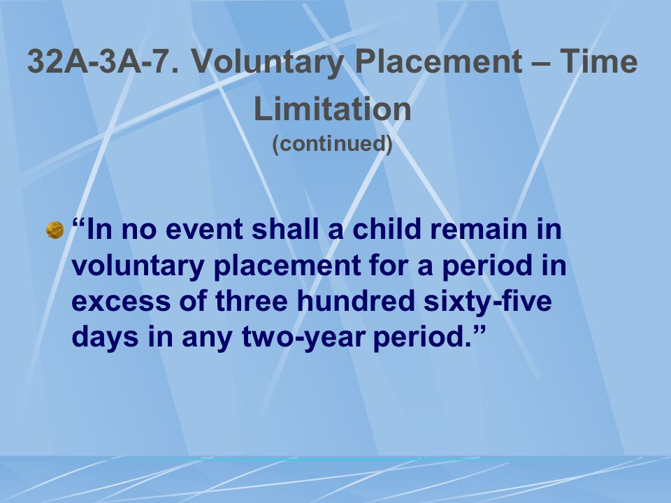 "32A-3A-7. Voluntary Placement – Time Limitation (continued) ""In no event shall a child remain in voluntary placement for a period in excess of three h"