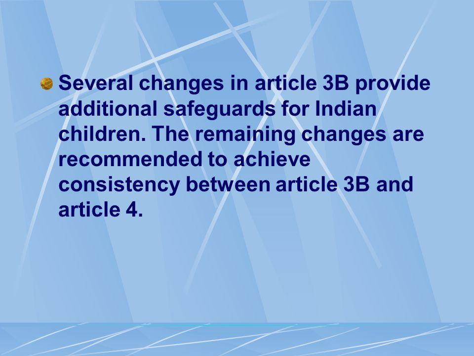 Several changes in article 3B provide additional safeguards for Indian children.