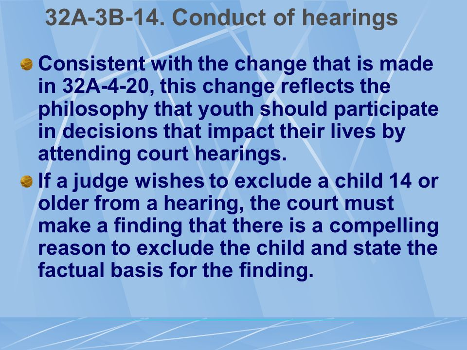 32A-3B-14. Conduct of hearings Consistent with the change that is made in 32A-4-20, this change reflects the philosophy that youth should participate