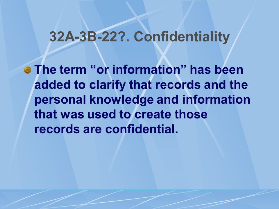 "32A-3B-22?. Confidentiality The term ""or information"" has been added to clarify that records and the personal knowledge and information that was used"
