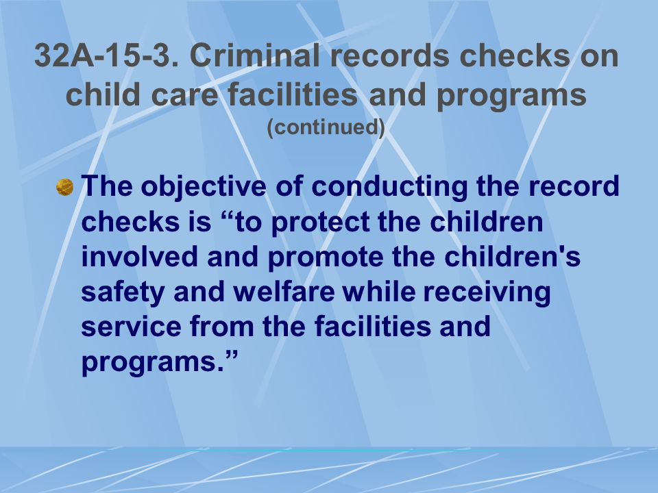 "32A-15-3. Criminal records checks on child care facilities and programs (continued) The objective of conducting the record checks is ""to protect the c"