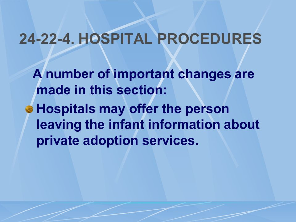 24-22-4. HOSPITAL PROCEDURES A number of important changes are made in this section: Hospitals may offer the person leaving the infant information abo