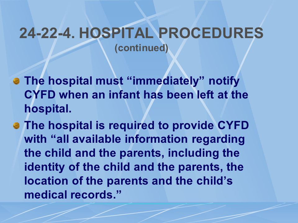 "24-22-4. HOSPITAL PROCEDURES (continued) The hospital must ""immediately"" notify CYFD when an infant has been left at the hospital. The hospital is req"