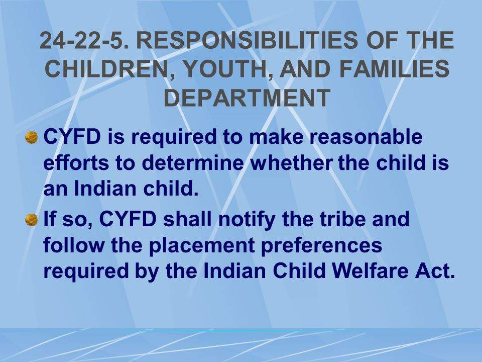 24-22-5. RESPONSIBILITIES OF THE CHILDREN, YOUTH, AND FAMILIES DEPARTMENT CYFD is required to make reasonable efforts to determine whether the child i