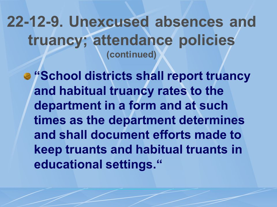 "22-12-9. Unexcused absences and truancy; attendance policies (continued) ""School districts shall report truancy and habitual truancy rates to the depa"
