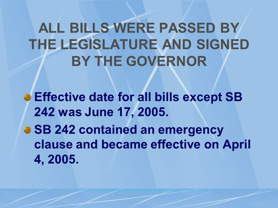 ALL BILLS WERE PASSED BY THE LEGISLATURE AND SIGNED BY THE GOVERNOR Effective date for all bills except SB 242 was June 17, 2005.