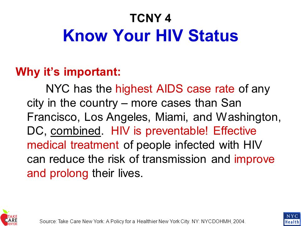 TCNY 4 Know Your HIV Status Why it's important: NYC has the highest AIDS case rate of any city in the country – more cases than San Francisco, Los Ang