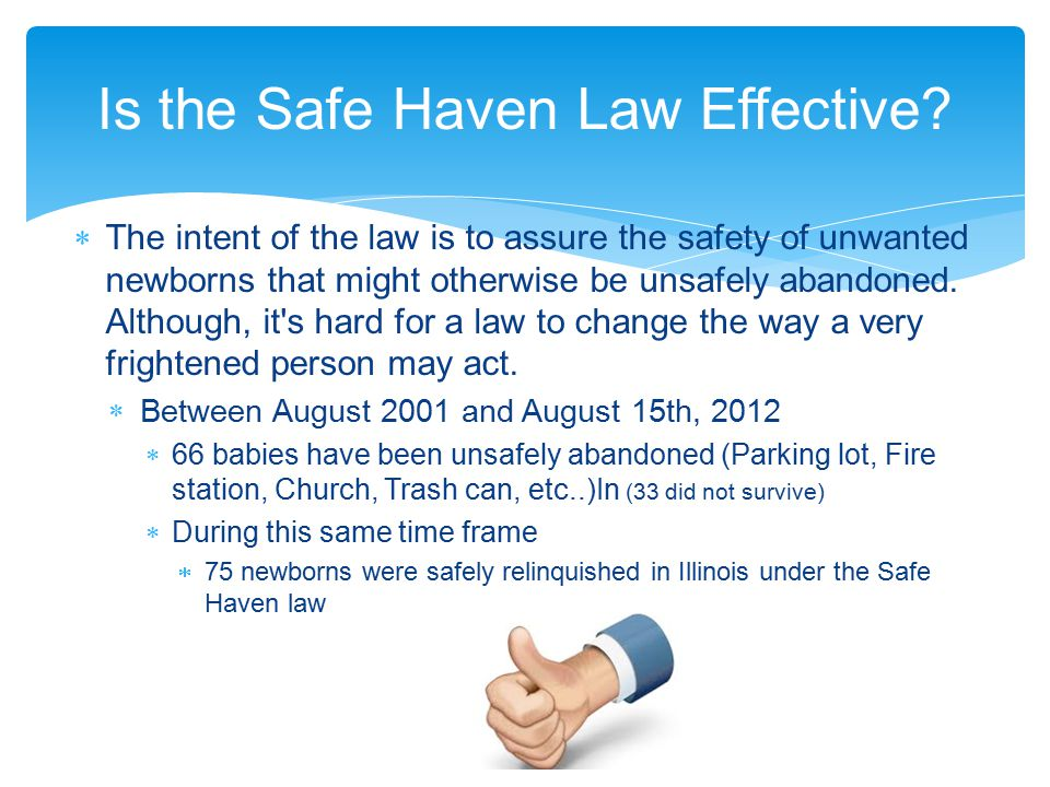  The intent of the law is to assure the safety of unwanted newborns that might otherwise be unsafely abandoned.