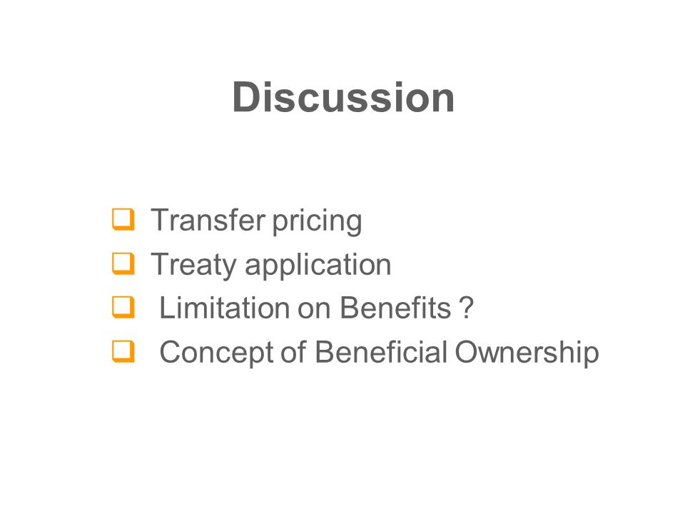 Discussion  Transfer pricing  Treaty application  Limitation on Benefits .