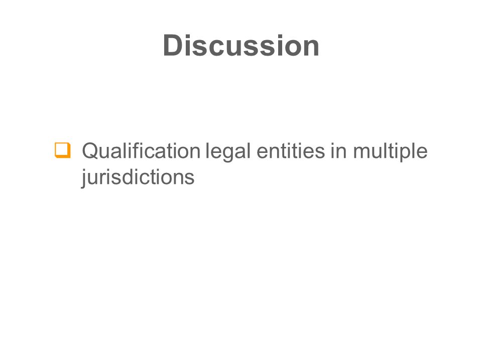 Discussion  Qualification legal entities in multiple jurisdictions