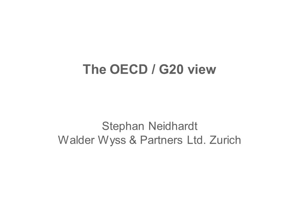 The OECD / G20 view Stephan Neidhardt Walder Wyss & Partners Ltd. Zurich