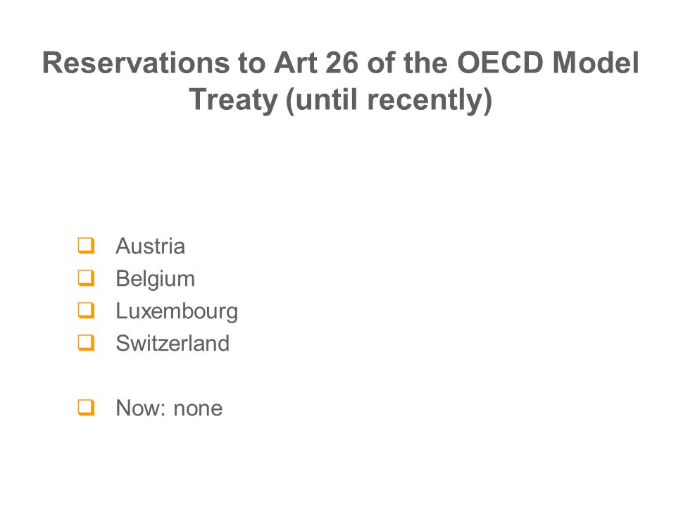  Austria  Belgium  Luxembourg  Switzerland  Now: none Reservations to Art 26 of the OECD Model Treaty (until recently)