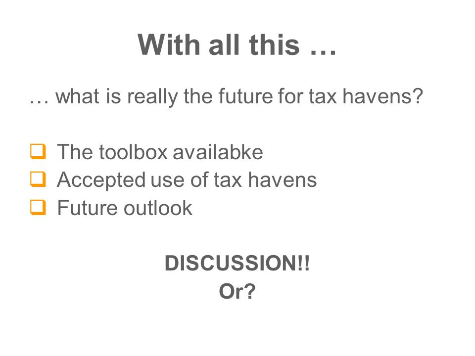 With all this … … what is really the future for tax havens.