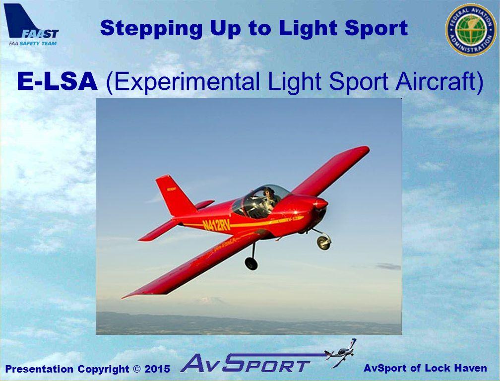 AvSport of Lock Haven Stepping Up to Light Sport Presentation Copyright © 2015 E-LSA (Experimental Light Sport Aircraft)