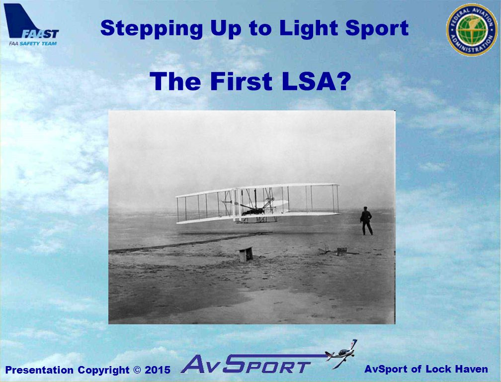 AvSport of Lock Haven Stepping Up to Light Sport Presentation Copyright © 2015 The First LSA