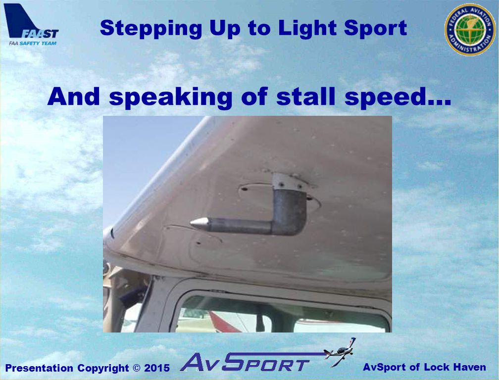 AvSport of Lock Haven Stepping Up to Light Sport Presentation Copyright © 2015 And speaking of stall speed…