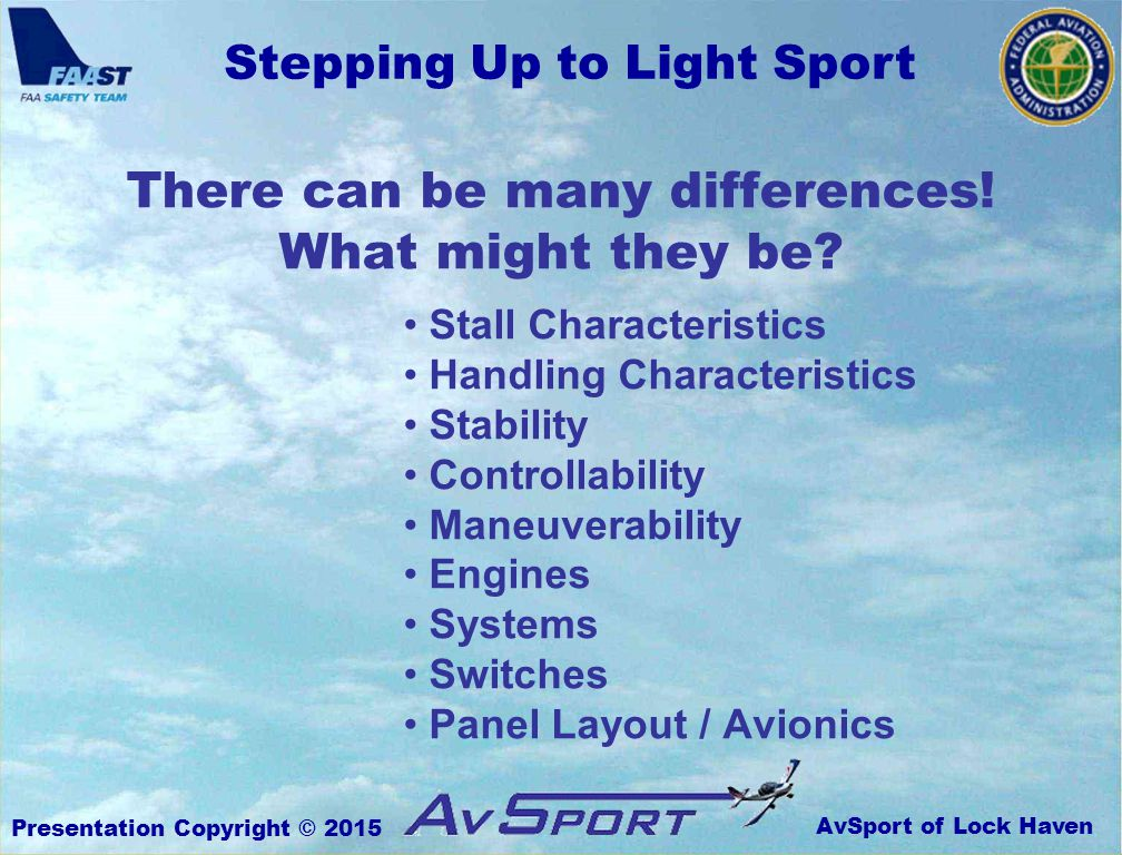 AvSport of Lock Haven Stepping Up to Light Sport Presentation Copyright © 2015 There can be many differences.