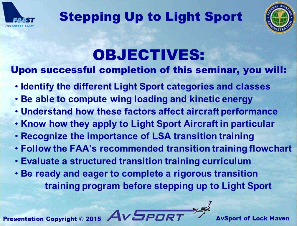 AvSport of Lock Haven Stepping Up to Light Sport Presentation Copyright © 2015 They differ in: Wing Loading Kinetic Energy