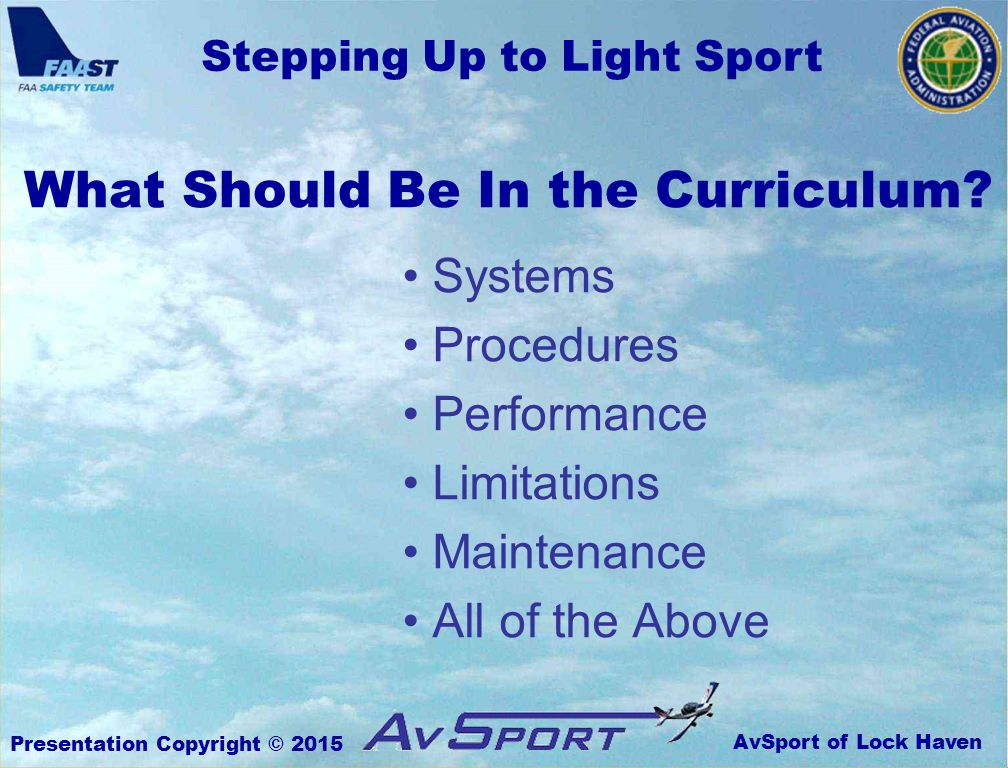 AvSport of Lock Haven Stepping Up to Light Sport Presentation Copyright © 2015 What Should Be In the Curriculum.