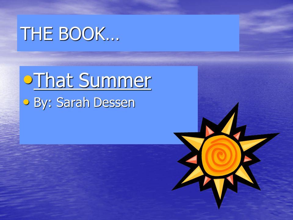 That Summer That Summer By: Sarah Dessen By: Sarah Dessen THE BOOK…