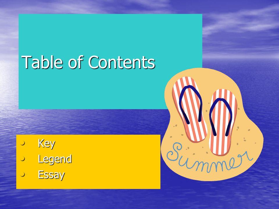 Table of Contents Key Key Legend Legend Essay Essay