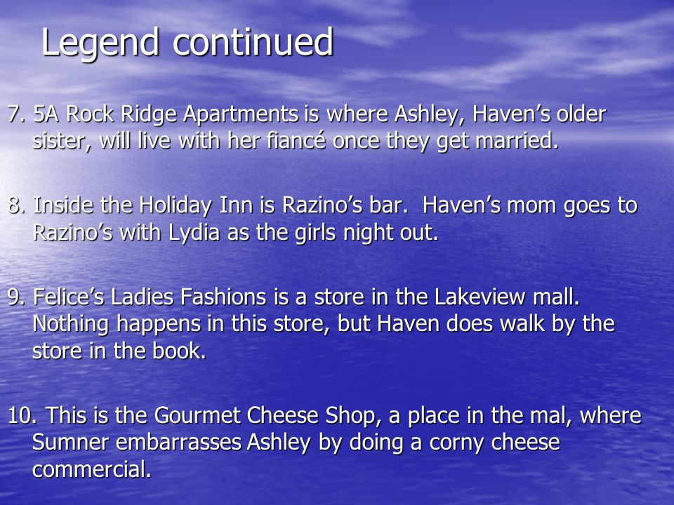 Legend continued 7. 5A Rock Ridge Apartments is where Ashley, Haven's older sister, will live with her fiancé once they get married. 8. Inside the Hol