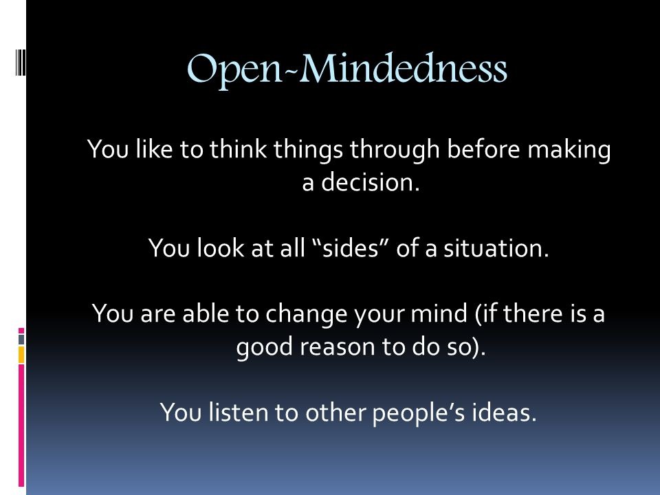 """Open-Mindedness You like to think things through before making a decision. You look at all """"sides"""" of a situation. You are able to change your mind (i"""