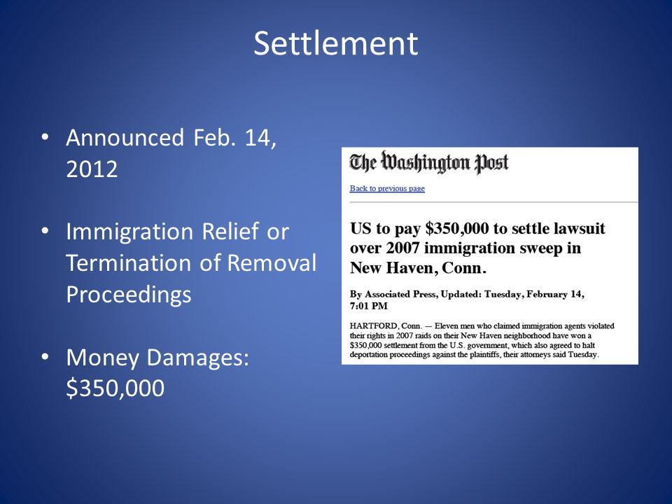 Settlement Announced Feb. 14, 2012 Immigration Relief or Termination of Removal Proceedings Money Damages: $350,000