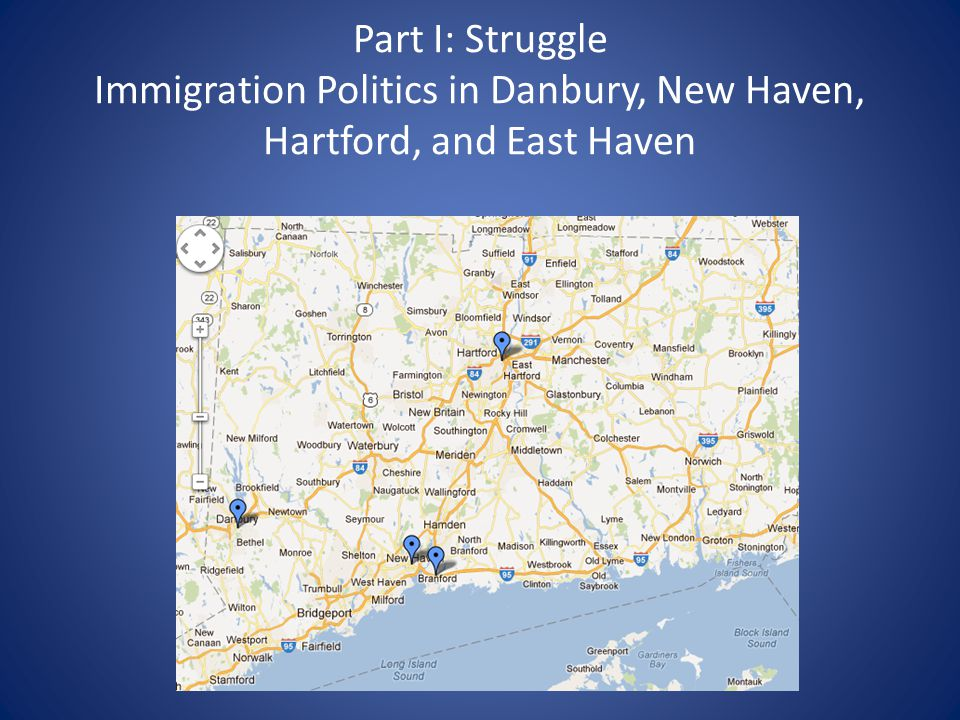 Part I: Struggle Immigration Politics in Danbury, New Haven, Hartford, and East Haven