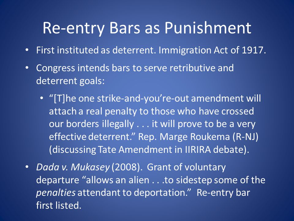 Re-entry Bars as Punishment First instituted as deterrent.