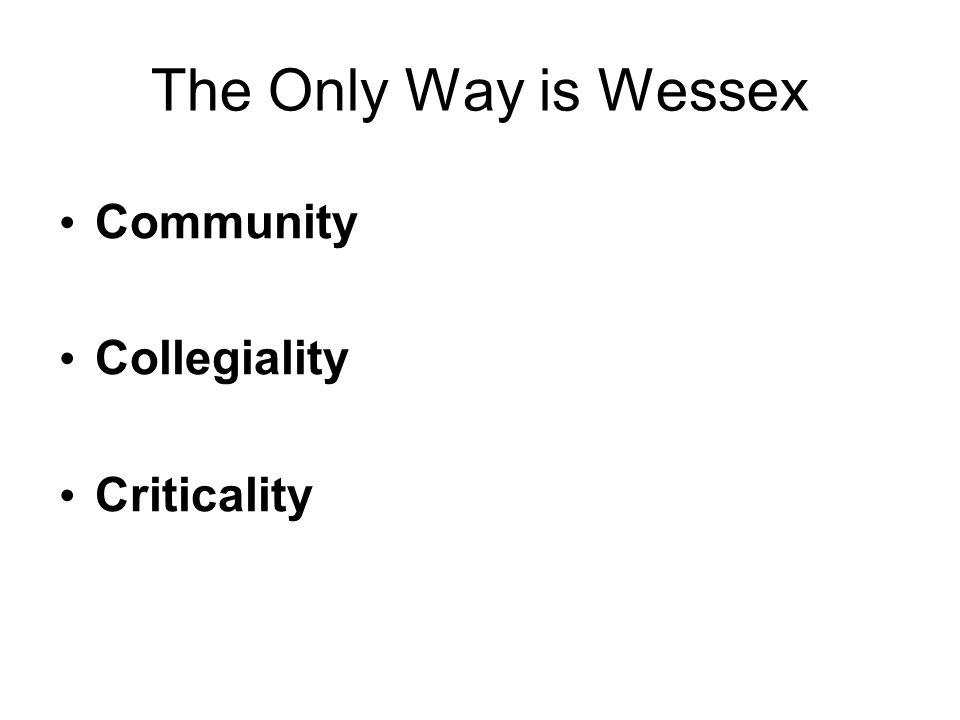 The Only Way is Wessex Community Collegiality Criticality