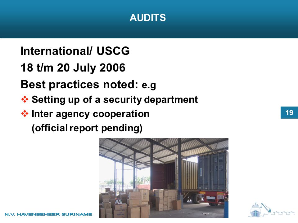 AUDITS International/ USCG 18 t/m 20 July 2006 Best practices noted: e.g  Setting up of a security department  Inter agency cooperation (official report pending) 19