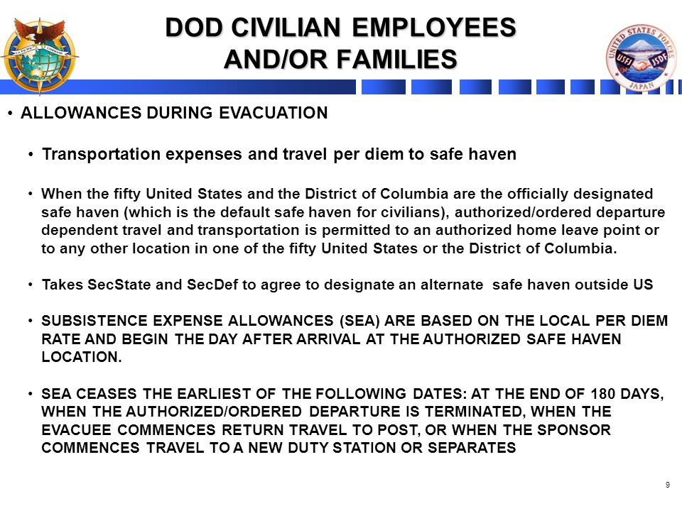 9 DOD CIVILIAN EMPLOYEES AND/OR FAMILIES ALLOWANCES DURING EVACUATION Transportation expenses and travel per diem to safe haven When the fifty United