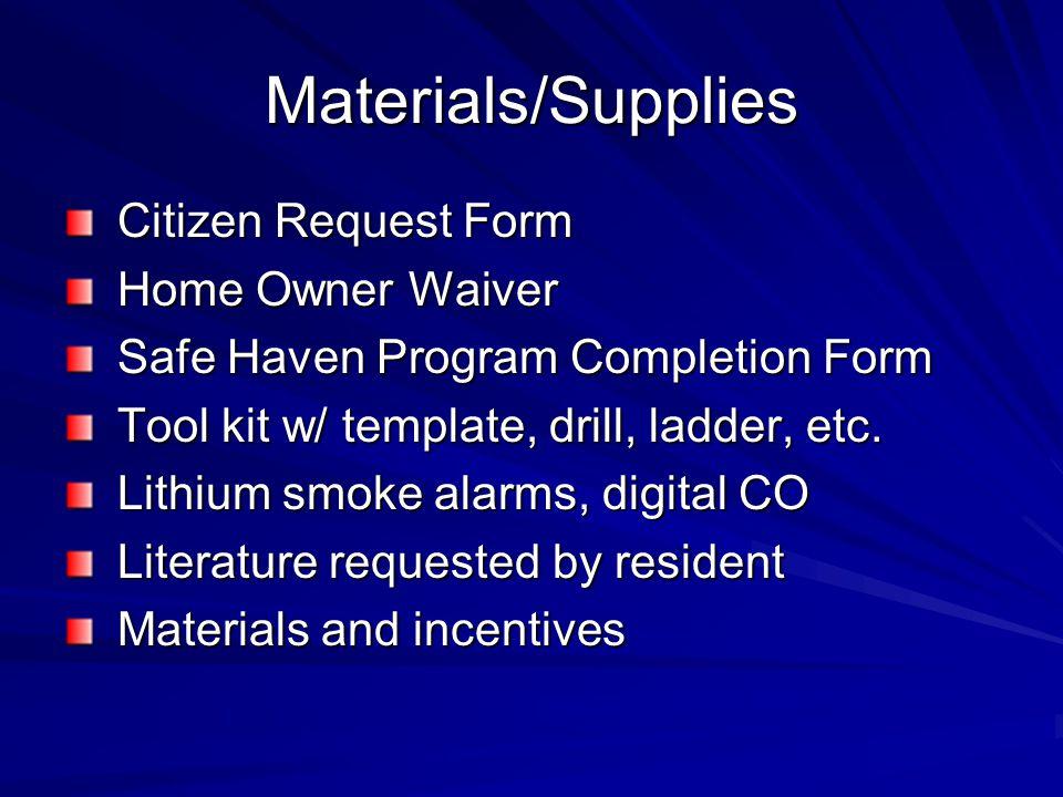 Materials/Supplies Citizen Request Form Citizen Request Form Home Owner Waiver Home Owner Waiver Safe Haven Program Completion Form Safe Haven Program Completion Form Tool kit w/ template, drill, ladder, etc.
